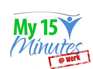 My 15 Minutes @ Work